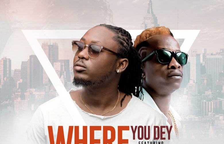 Where You Dey by Ephraim feat. KK Fosu