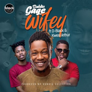 Wifey by Dahlin Gage feat D-Black & Kwesi Arthur