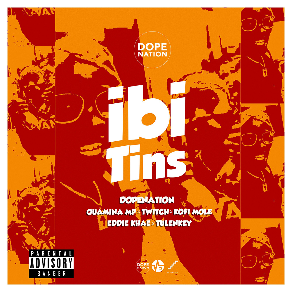 Ibi Tins by DopeNation feat. Quamina MP, Twitch, Kofi Mole, Eddie Khae & Tulenkey