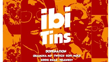 Photo of Audio:  Ibi Tins by DopeNation feat. Quamina MP, Twitch, Kofi Mole, Eddie Khae & Tulenkey