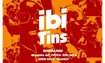 Ibi Tins by DopeNation feat. Quamina MP, Twitch, Kofi Mole, Eddie Khae & Tulenkey