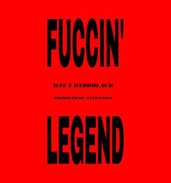 Fuccin' Legend by RJZ & Kiddblack