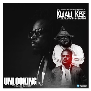 Unlooking by Kwaw Kese feat. Zeal (VVIP) & Samini