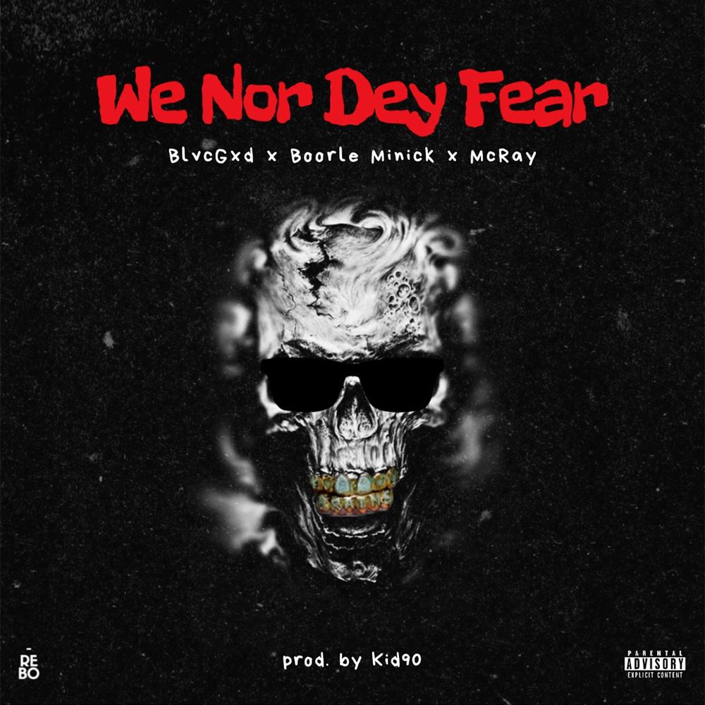We Nor Dey Fear by BlvcGxd, Boorle Minick & McRay