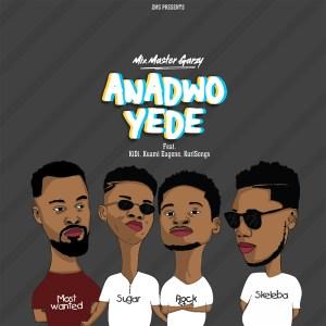 Anadwo Yede by Mix Master Garzy feat. KiDi, Kuami Eugene & Kurl Songx