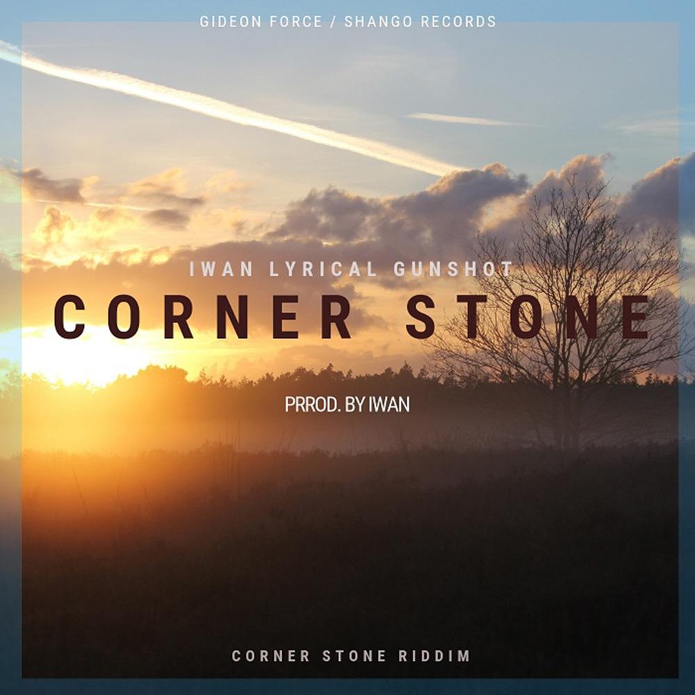 Audio: Corner Stone (Corner Tone Riddim) by IWAN | Ghana Music |