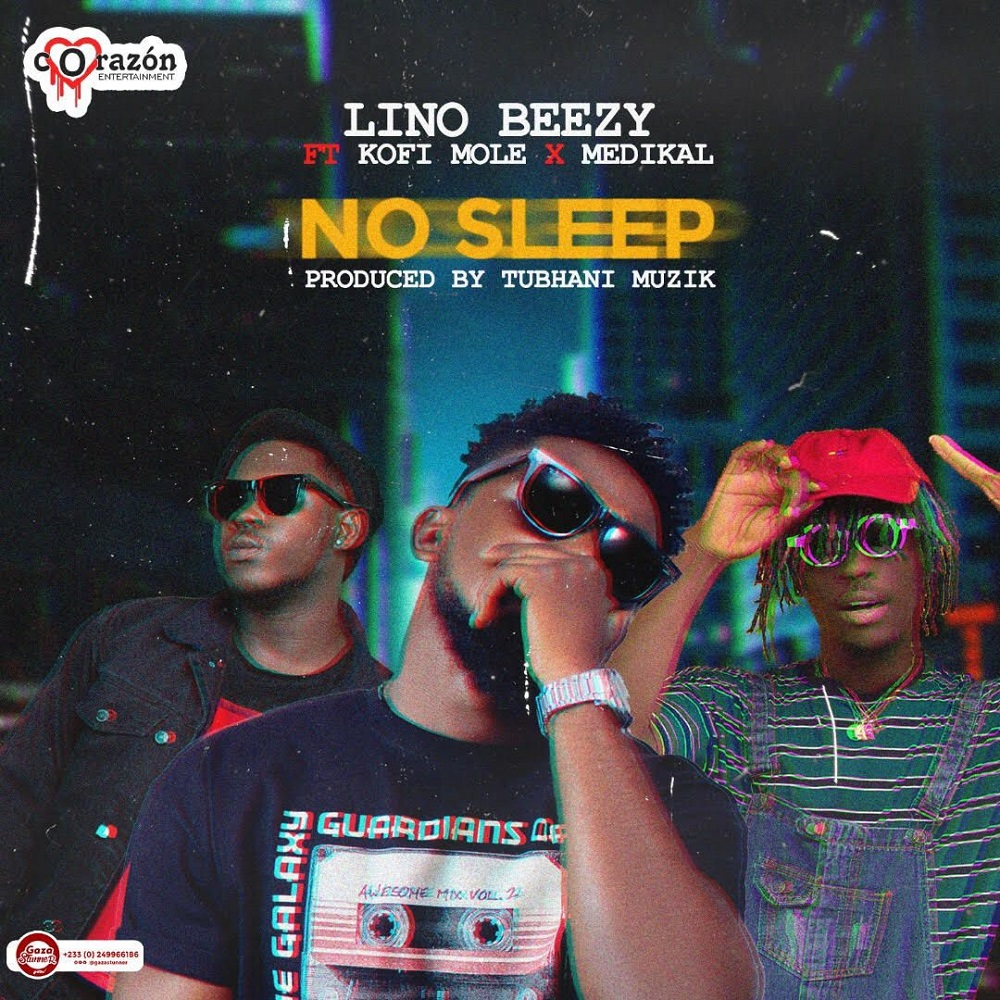 No Sleep by Lino Beezy feat. Kofi Mole & Medikal