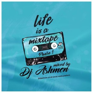 Life Is A Mixtape by DJ Ashmen
