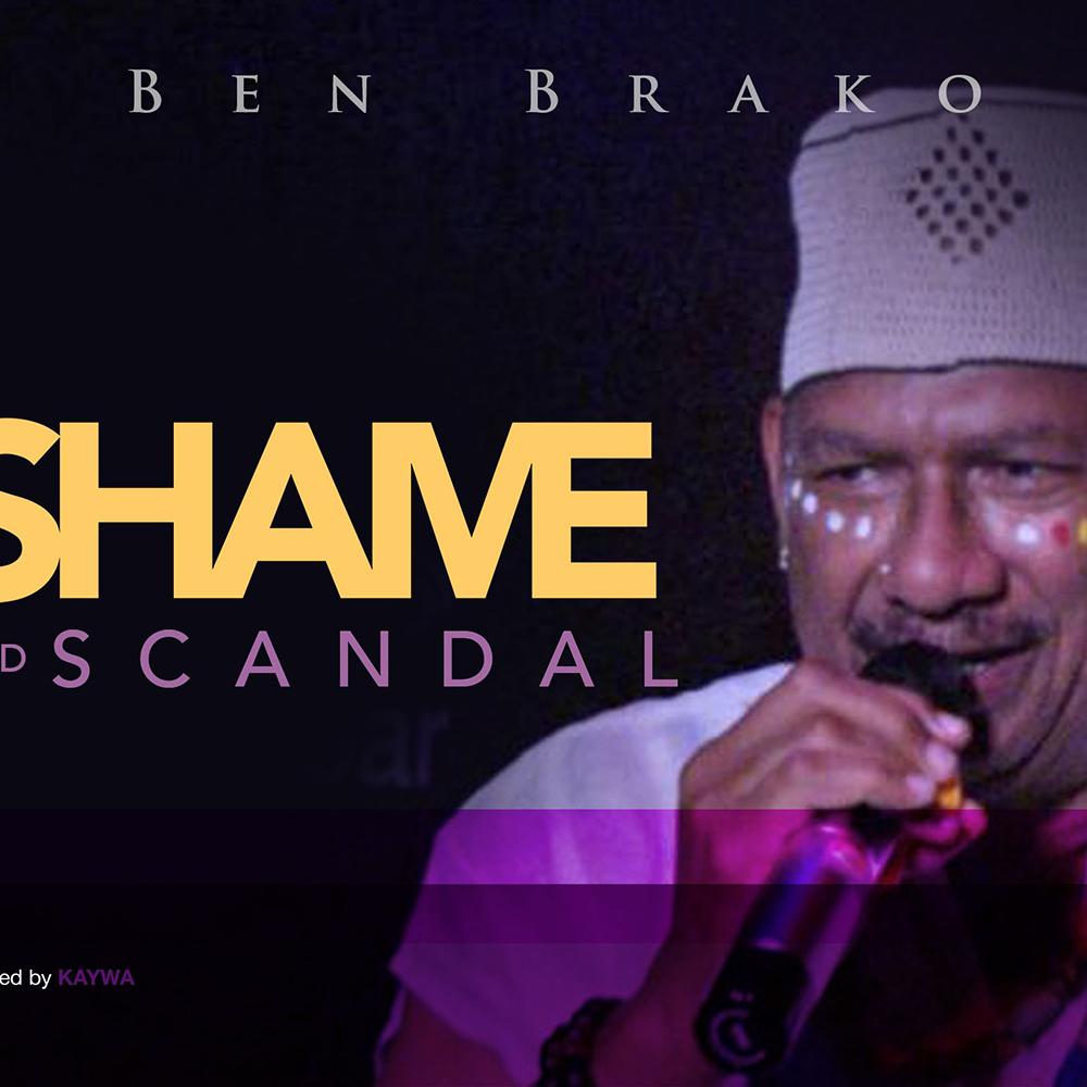 Shame N Scandal by Ben Brako