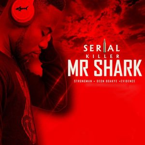 Serial Killer by Mr. Shark feat. Strongman, Deon Boakye & Evidence