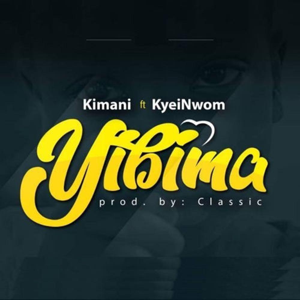 Yibima by Kimani feat. Kyei Nwom