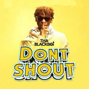 Don't Shout by Tha Black Boi