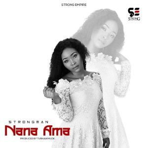 Nana Ama by Strongman