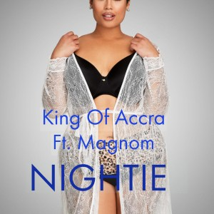 Nightie by King Of Accra feat. Magnom