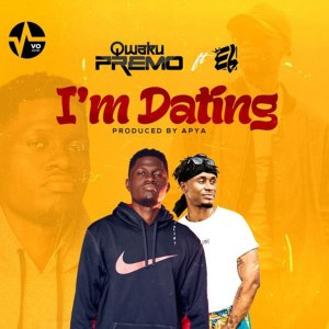 I'm Dating by Qwaku Premo feat. E.L