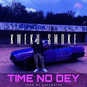 Time No Dey by Kweku Smoke