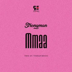 Mmaa by Strongman