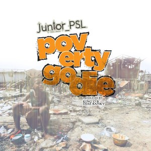 Poverty Go Die by Junior PSL