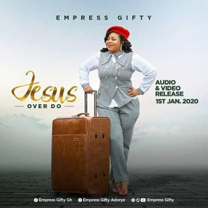 Jesus Over Do by Empress Gifty