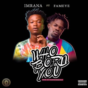 Who Born You by Imrana feat. Fameye
