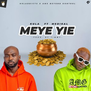 Meye Yie by Kula feat. Medikal