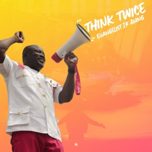 Think Twice by Evangelist I K Aning