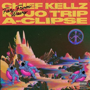 Far From Wavy by Chief Kellz, A-Clipse & Kojo Trip