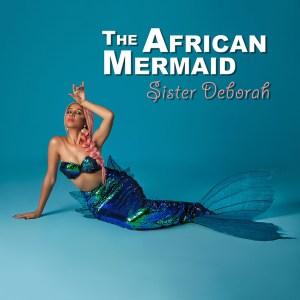 The African Mermaid EP by Sister Deborah