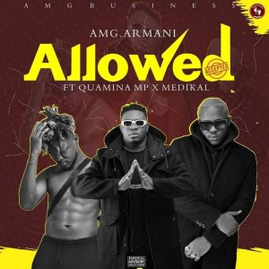 Allowed by Amg Armani feat. Quamina MP & Medikal