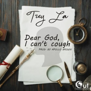 Dear God, I Cant Cough by Trey LA