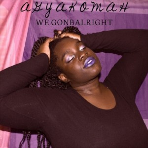 We Gonbalright by Agyakomah