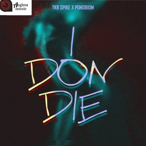 I Don Die by TKB Spike feat. Yaa Pono