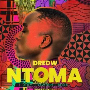 Ntoma by DredW feat. Jetey, Yaw Berk & Keddi