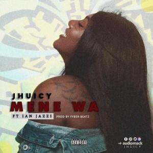 Mene Wa by Jhuicy feat. Ian Jazzi