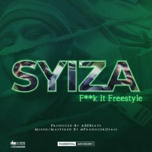 Fuck It Freestyle by Syiza