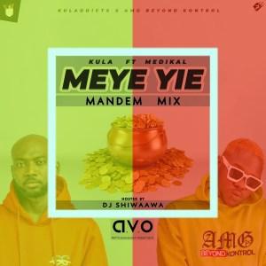 Meye Yie (Mandem Mix) by Kula feat. Medikal & DJ Shiwaawa