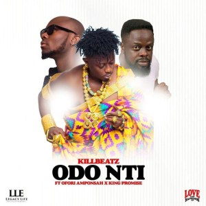 Odo Nti by Killbeatz, Ofori Amponsah & King Promise
