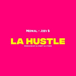 La Hustle by Medikal feat. Joey B