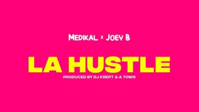 Photo of Audio: La Hustle by Medikal feat. Joey B
