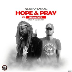 Hope & Pray by Rudebwoy Ranking feat. Nana Cyfa