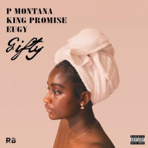 Gifty by P Montana feat. King Promise & Eugy