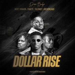 Dollar Rise by Deon Boakye feat. Kofi Kinaata, Fameye, Tulenkey & Archipalago