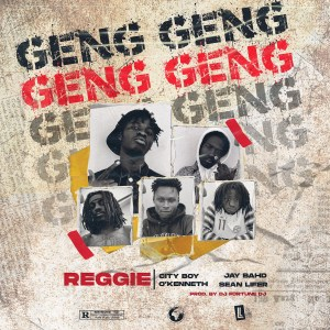 Geng Geng by Reggie feat. City Boy, Jay Bahd, O'Kenneth & Sean Lifer