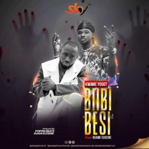 Biibi Besi by Kwame Yogot feat. Kuami Eugene