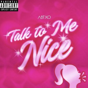 Talk to Me Nice by ABTXO