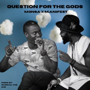 Question For The Gods by M3nsa feat. M.anifest