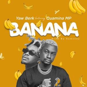 Banana by Yaw Berk feat. Quamina MP