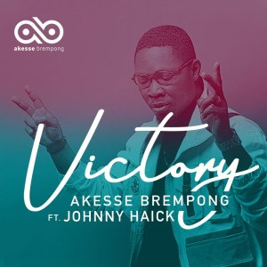 Victory by Akesse Brempong feat. Johnny Haick