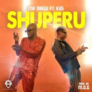 Shuperu by Mr Drew feat. KiDi