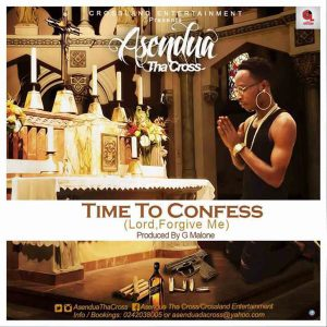 Time To Confess by Asendua Tha Cross